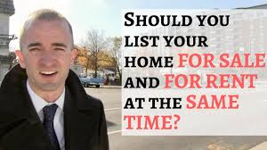 should you list your house for sale and for rent at the same time