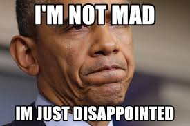 Not Mad Meme - i m not mad im just disappointed disappointed barak obama meme