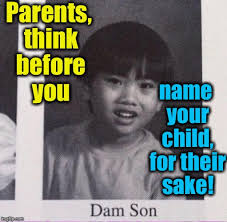 Funny Name Meme - naming your child is easy just make sure it s easy on them