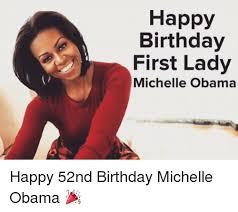 Obama Happy Birthday Meme - happy birthday first lady michelle obama happy 52nd birthday