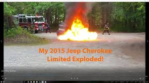 jeep cherokee fire 2015 jeep cherokee massive fire youtube
