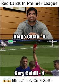Diego Costa Meme - red cards in premier league diego costa 0 0 0 1353 che bur o芟cera
