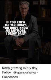 You Don T Know Me Meme - if you knew me yesterday you don t know me anymore i grow daily keep