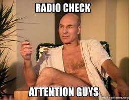 Check In Meme - radio check attention guys sexual picard make a meme