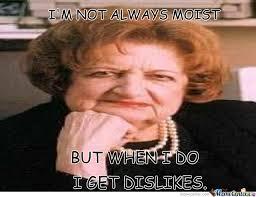 I Am Moist Meme - never use helen thomas or you ll get dislikes by garrett1999o3