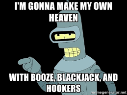 How To Make My Own Meme - i m gonna make my own heaven with booze blackjack and hookers