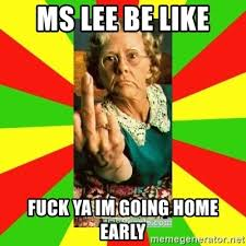 Fuck Ya Meme - ms lee be like fuck ya im going home early old lady fuck yeah