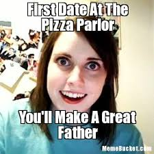 First Date Meme - first date at the pizza parlor create your own meme