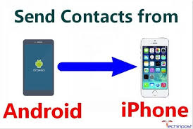 how to send from android to iphone guide how to send contacts from android to iphone apple device