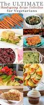 vegetarian thanksgiving meals the ultimate thanksgiving recipe collection for vegetarians