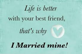 best friend marriage quotes is better with your best friend that s why i married mine