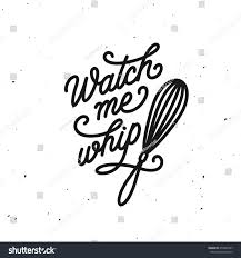 Decor Of Home Watch Me Whip Kitchen Quote Typography Stock Vector 653895547