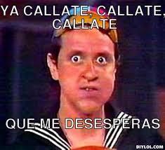 Carmen Salinas Meme Generator - quico 癲ya c磧llate c磧llate que me desesperas personajes