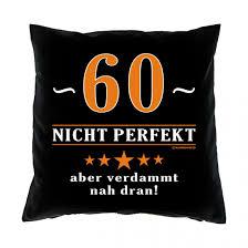 60 geburtstag lustige spr che kissen 40x40 60 jahre nicht perfekt aber nah dran geschenk