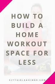 Build A Home Best 20 Building A Home Gym Ideas On Pinterest At Home Workout