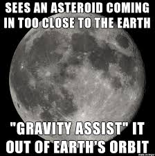 Moon Moon Meme - good guy moon meme assists asteroids out of earth s orbit