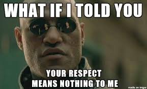 You Lost Me Meme - after my classmates told me they lost all respect for me meme on imgur