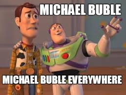 Michael Buble Meme - meme creator michael buble michael buble everywhere meme generator