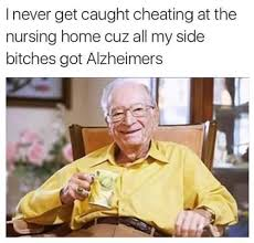 Side Bitches Meme - side bitches alzheimers is it funny or offensive