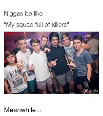 Niggas Be Like Memes - 25 best memes about niggas be like niggas be like memes