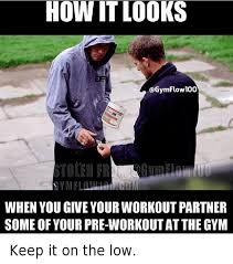 Workout Partner Meme - how it looks when you give your workout partner some of your pre