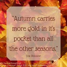 autumn carries more gold in its pocket than all the other seasons