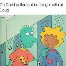Doug Meme - lmao follow me on pinterest bre951 loool pinterest