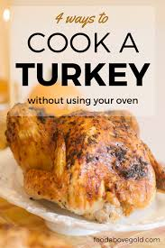 four unique ways to cook a turkey without using the oven