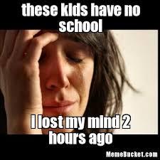 No School Meme - these kids have no school create your own meme
