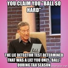 Ball So Hard Meme - you claim you ball so hard the lie detector test determined that