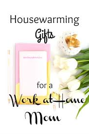 5 great housewarming gifts for a work at home mom the mom