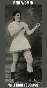 Real Women Meme - real women will kick your ass overly manly woman make a meme