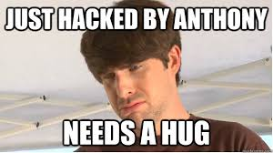 just hacked by anthony needs a hug smosh hack quickmeme