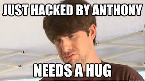 Smosh Memes - just hacked by anthony needs a hug smosh hack quickmeme