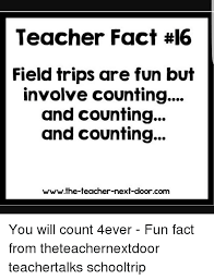 School Trip Meme - teacher fact 16 field trips are fun but involve counting and