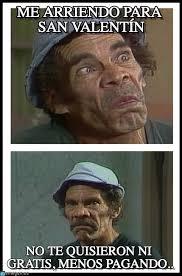 Don Ramon Meme - me arriendo para san valentín don ramon meme on memegen