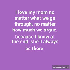 I Love My Mom Meme - i love my mom no matter what we go through no matter funny status