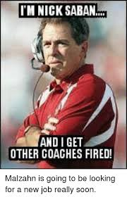 Soon Tm Meme - tm nick saban and i get other coaches fired malzahn is going to be