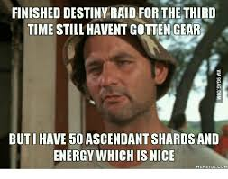 Destiny Meme - finished destiny raid for the third time still havent gotten gear