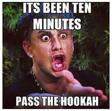 Hookah Meme - reminds me of smoking with ali like seriously pass the freakin