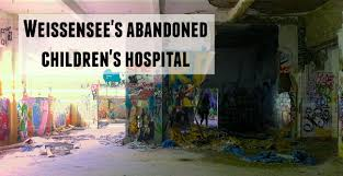 abandoned berlin weissensee s zombie children s hospital things are about to get real creepy