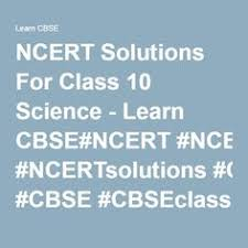 ncert solutions for class 10 science learn cbse ncert