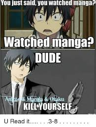 Manga Meme - you just said you watched manga watched manga dude u read it 3 8