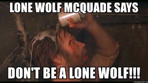 Lone Wolf Meme - lone wolf mcquade says don t be a lone wolf lone wolf mcquade