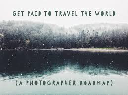 get paid to travel images Get paid to travel the world a photographer roadmap global yodel jpg
