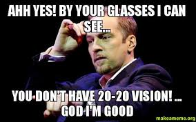 Ahh Meme - ahh yes by your glasses i can see you don t have 20 20 vision