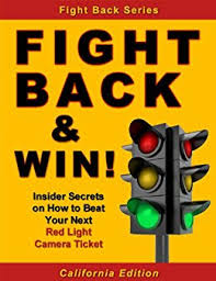 california red light law fight back win how to beat your red light camera ticket even if