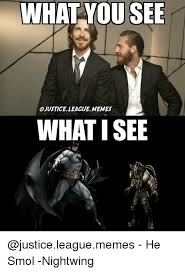 Justice League Meme - what you see ojustice league memes what isee he smol nightwing