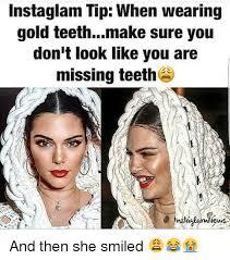Missing Teeth Meme - instaglam tip when wearing gold teethmake sure you don t look like