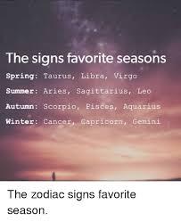 Leo Season Meme - the signs favorite seasons spring taurus libra virgo summer aries